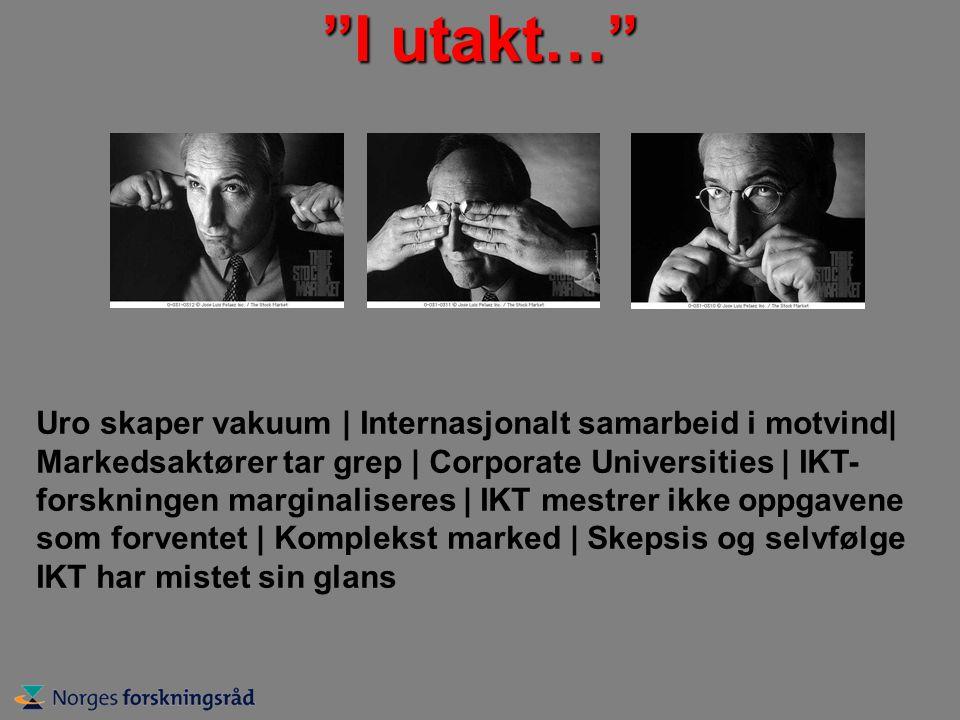I utakt… Uro skaper vakuum | Internasjonalt samarbeid i motvind| Markedsaktører tar grep | Corporate Universities | IKT- forskningen marginaliseres | IKT mestrer ikke oppgavene som forventet | Komplekst marked | Skepsis og selvfølge IKT har mistet sin glans