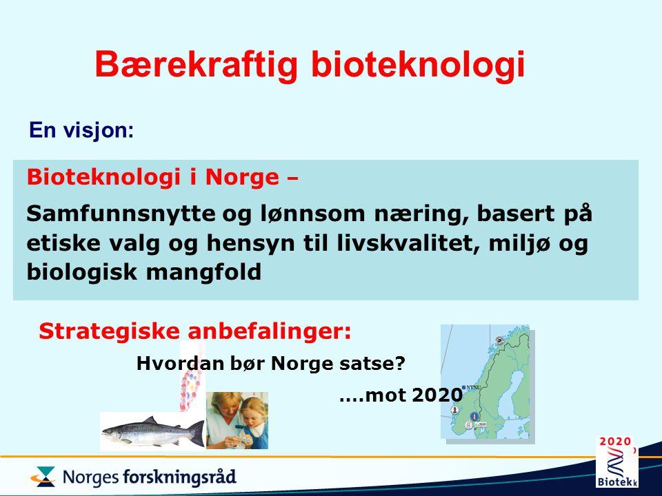 Bioteknologi i Norge – Samfunnsnytte og lønnsom næring, basert på etiske valg og hensyn til livskvalitet, miljø og biologisk mangfold Hvordan bør Norg