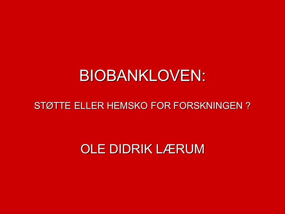 BIOBANKLOVEN: STØTTE ELLER HEMSKO FOR FORSKNINGEN OLE DIDRIK LÆRUM