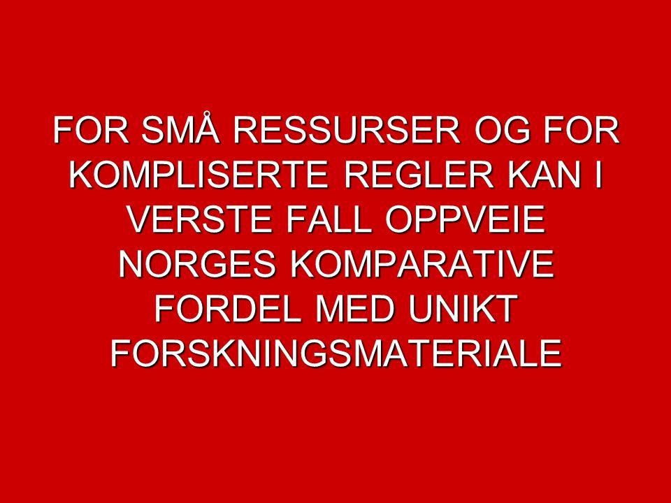 FOR SMÅ RESSURSER OG FOR KOMPLISERTE REGLER KAN I VERSTE FALL OPPVEIE NORGES KOMPARATIVE FORDEL MED UNIKT FORSKNINGSMATERIALE