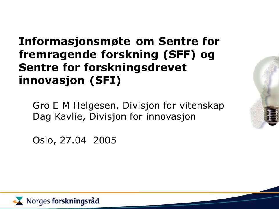 Informasjonsmøte om Sentre for fremragende forskning (SFF) og Sentre for forskningsdrevet innovasjon (SFI) Gro E M Helgesen, Divisjon for vitenskap Da