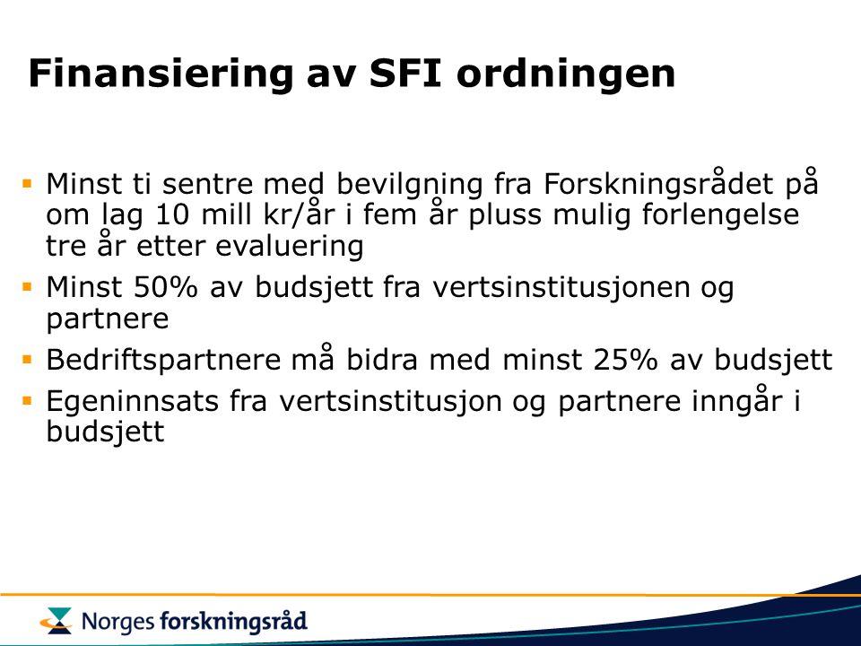 Finansiering av SFI ordningen  Minst ti sentre med bevilgning fra Forskningsrådet på om lag 10 mill kr/år i fem år pluss mulig forlengelse tre år ett