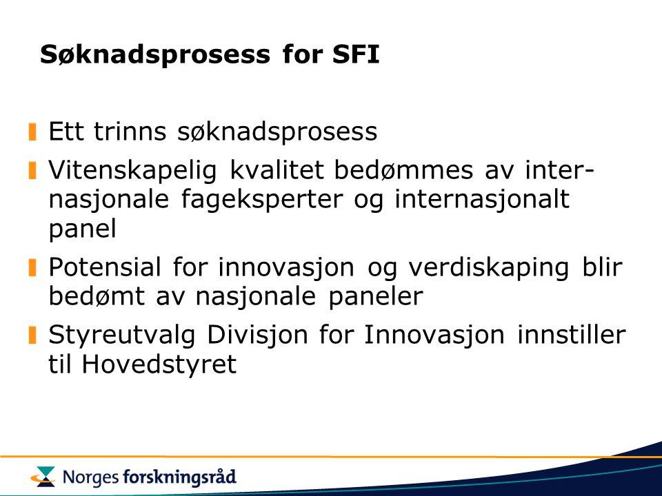 Søknadsprosess for SFI Ett trinns søknadsprosess Vitenskapelig kvalitet bedømmes av inter- nasjonale fageksperter og internasjonalt panel Potensial fo