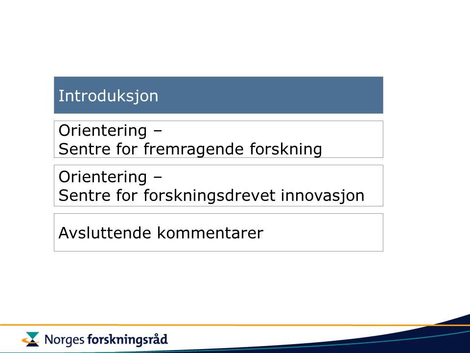 SFI vil være et meget ambisiøst innovasjonsvirkemiddel Typisk tidshorisont for tilsagn 0 år Bedriftenes andel av finans- iering 0% 100% SFI (10 MNOK) SFF (10 MNOK) Typisk Bevilgning MNOK/år =10 =1 SIP (2,6 MNOK) SkatteFUNN (0,3 MNOK) BIP (1,0 MNOK) KMB (1,8 MNOK) 5 år 10 år