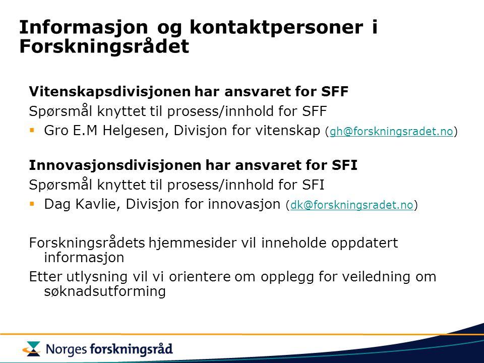 Informasjon og kontaktpersoner i Forskningsrådet Vitenskapsdivisjonen har ansvaret for SFF Spørsmål knyttet til prosess/innhold for SFF  Gro E.M Helg