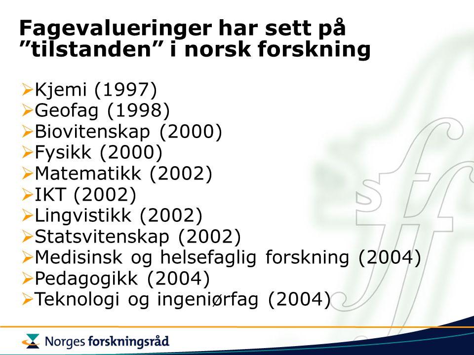 """Fagevalueringer har sett på """"tilstanden"""" i norsk forskning  Kjemi (1997)  Geofag (1998)  Biovitenskap (2000)  Fysikk (2000)  Matematikk (2002) """