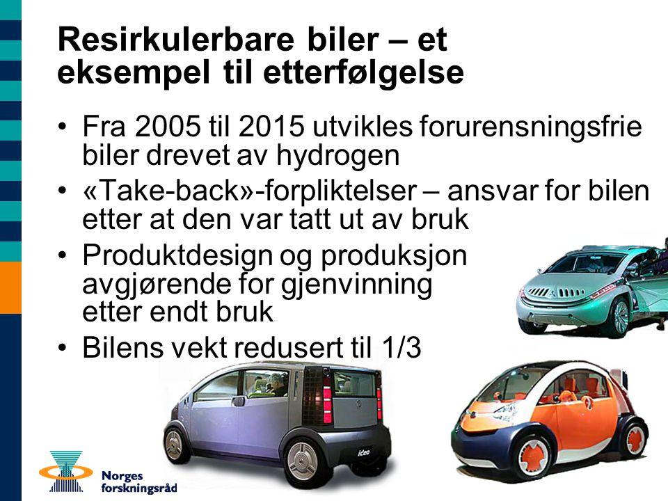 Resirkulerbare biler – et eksempel til etterfølgelse Fra 2005 til 2015 utvikles forurensningsfrie biler drevet av hydrogen «Take-back»-forpliktelser – ansvar for bilen etter at den var tatt ut av bruk Produktdesign og produksjon avgjørende for gjenvinning etter endt bruk Bilens vekt redusert til 1/3