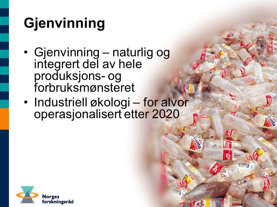 Gjenvinning Gjenvinning – naturlig og integrert del av hele produksjons- og forbruksmønsteret Industriell økologi – for alvor operasjonalisert etter 2020