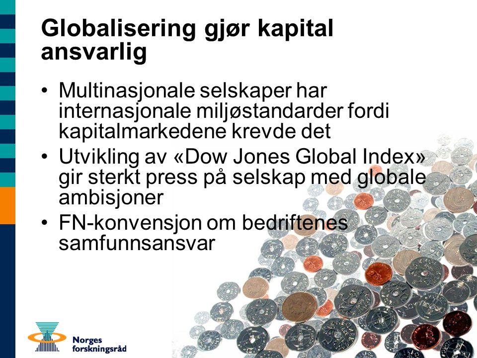 Globalisering gjør kapital ansvarlig Multinasjonale selskaper har internasjonale miljøstandarder fordi kapitalmarkedene krevde det Utvikling av «Dow Jones Global Index» gir sterkt press på selskap med globale ambisjoner FN-konvensjon om bedriftenes samfunnsansvar
