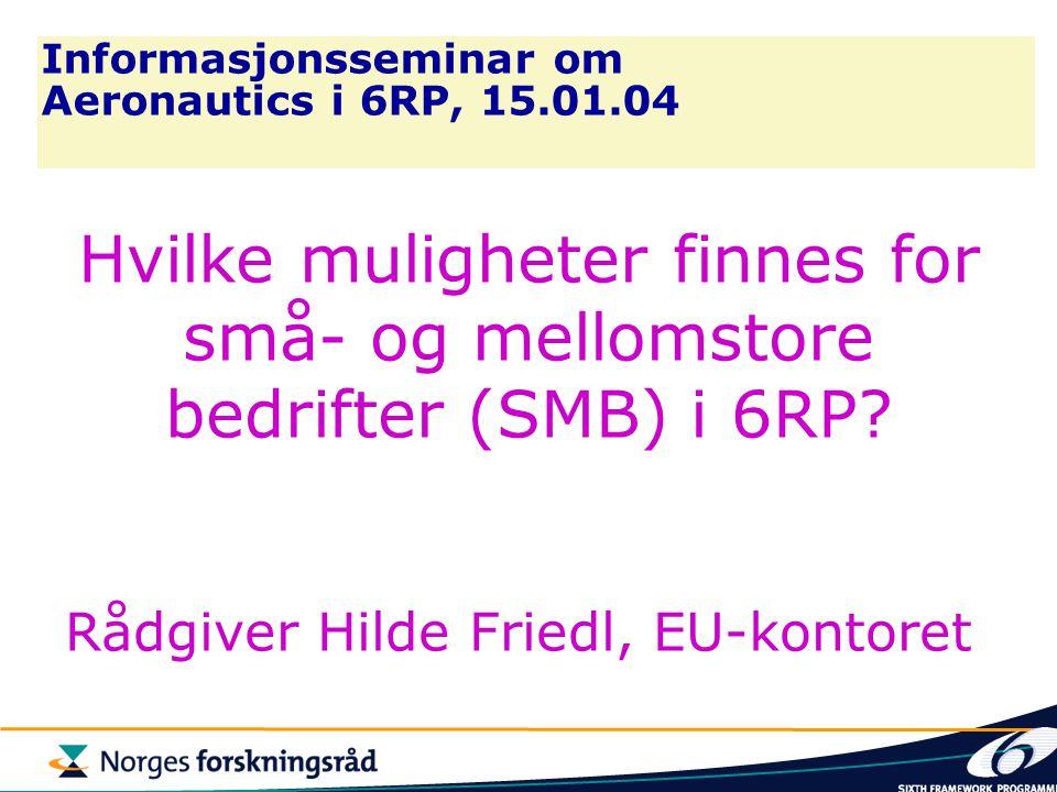 Informasjonsseminar om Aeronautics i 6RP, 15.01.04 Hvilke muligheter finnes for små- og mellomstore bedrifter (SMB) i 6RP? Rådgiver Hilde Friedl, EU-k
