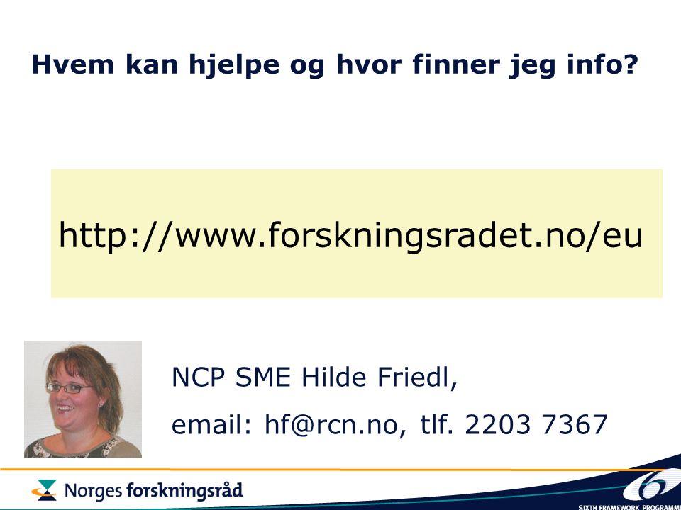 Hvem kan hjelpe og hvor finner jeg info? http://www.forskningsradet.no/eu NCP SME Hilde Friedl, email: hf@rcn.no, tlf. 2203 7367