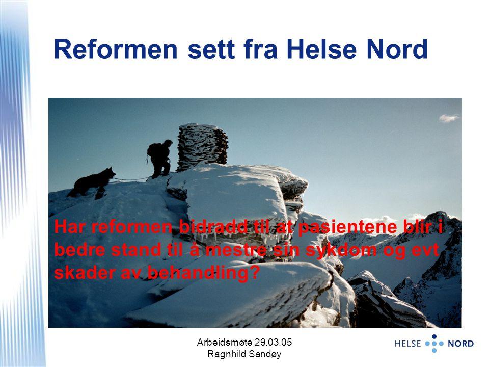 Arbeidsmøte 29.03.05 Ragnhild Sandøy 1 Reformen sett fra Helse Nord Har reformen bidradd til at pasientene blir i bedre stand til å mestre sin sykdom og evt skader av behandling?