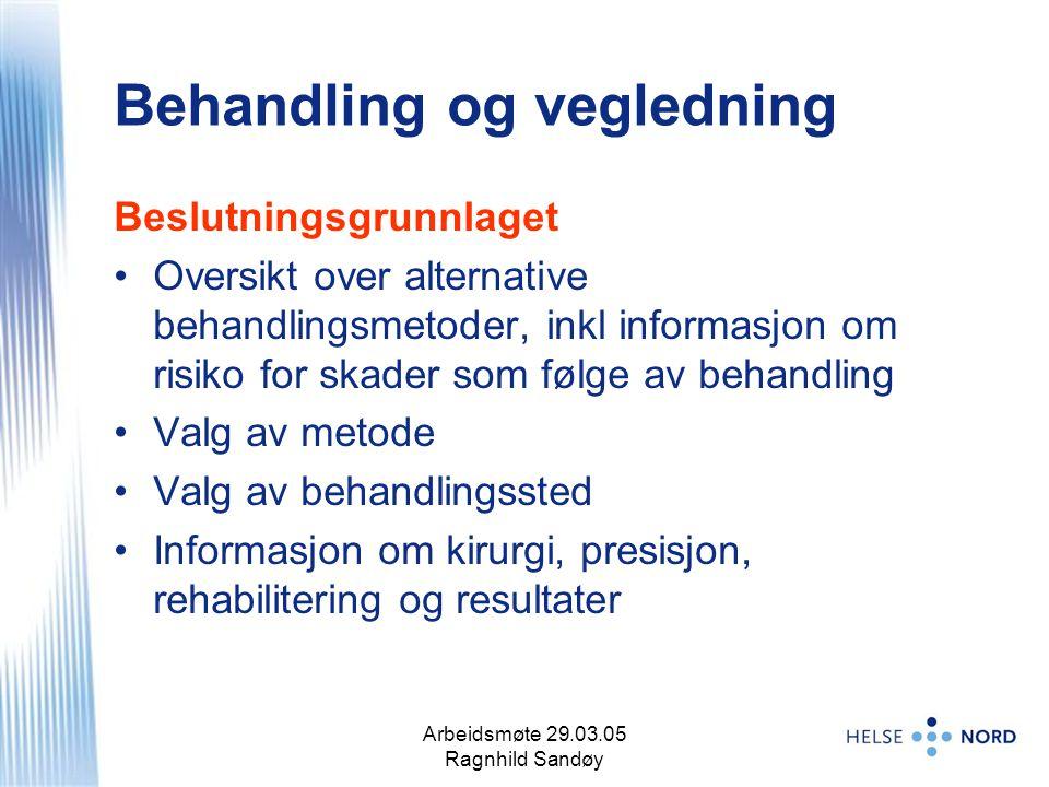 Arbeidsmøte 29.03.05 Ragnhild Sandøy 4 Behandling og vegledning Beslutningsgrunnlaget Oversikt over alternative behandlingsmetoder, inkl informasjon o