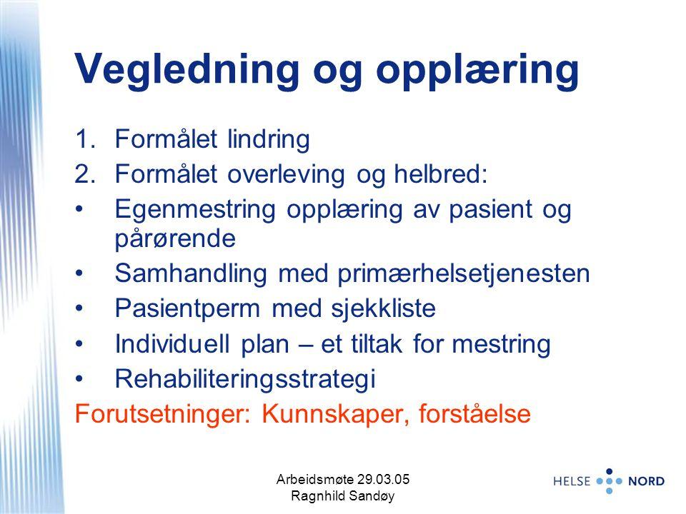Arbeidsmøte 29.03.05 Ragnhild Sandøy 9 Vegledning og opplæring 1.Formålet lindring 2.Formålet overleving og helbred: Egenmestring opplæring av pasient