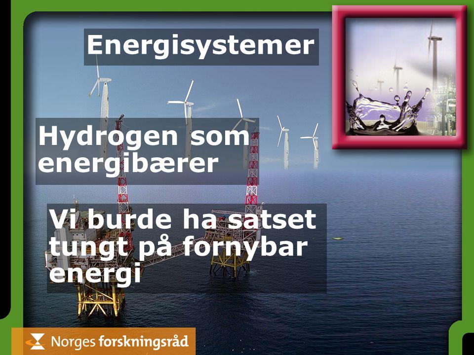 Vi burde ha satset tungt på fornybar energi Hydrogen som energibærer Energisystemer