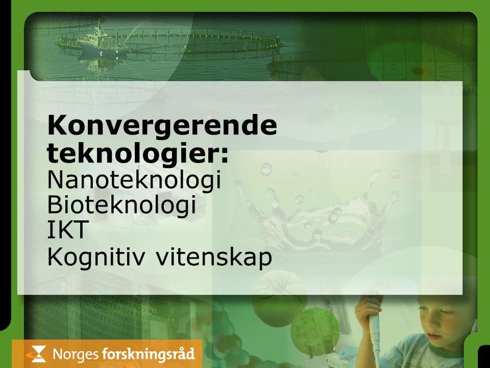 Konvergerende teknologier: Nanoteknologi Bioteknologi IKT Kognitiv vitenskap