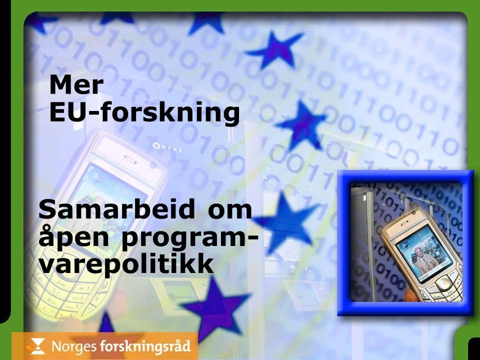 Mer EU-forskning Samarbeid om åpen program- varepolitikk