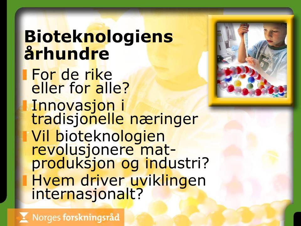 Bioteknologiens århundre For de rike eller for alle? Innovasjon i tradisjonelle næringer Vil bioteknologien revolusjonere mat- produksjon og industri?