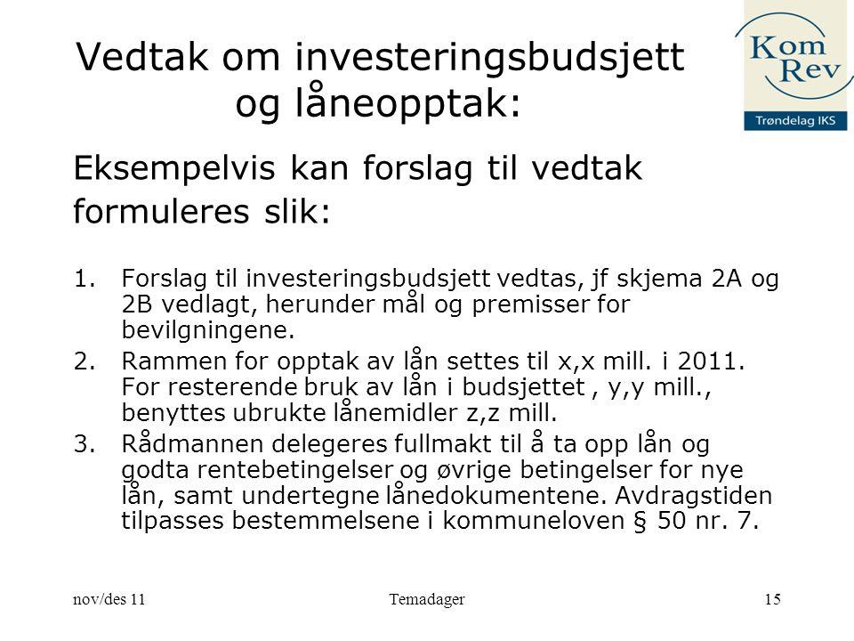 Vedtak om investeringsbudsjett og låneopptak: Eksempelvis kan forslag til vedtak formuleres slik: 1.Forslag til investeringsbudsjett vedtas, jf skjema 2A og 2B vedlagt, herunder mål og premisser for bevilgningene.