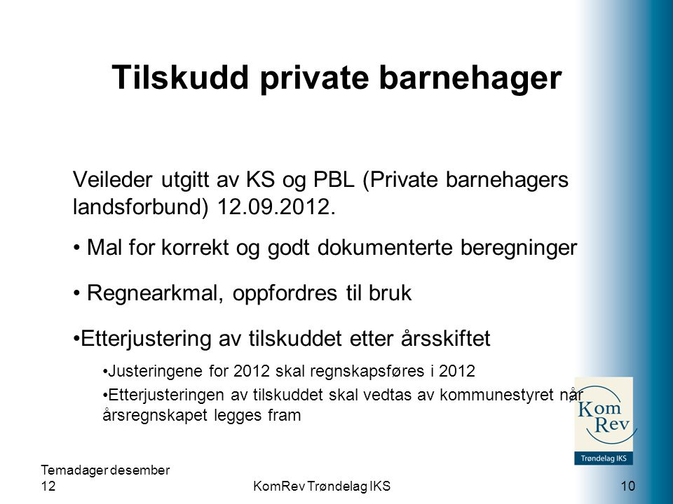 KomRev Trøndelag IKS Tilskudd private barnehager Veileder utgitt av KS og PBL (Private barnehagers landsforbund) 12.09.2012. Mal for korrekt og godt d