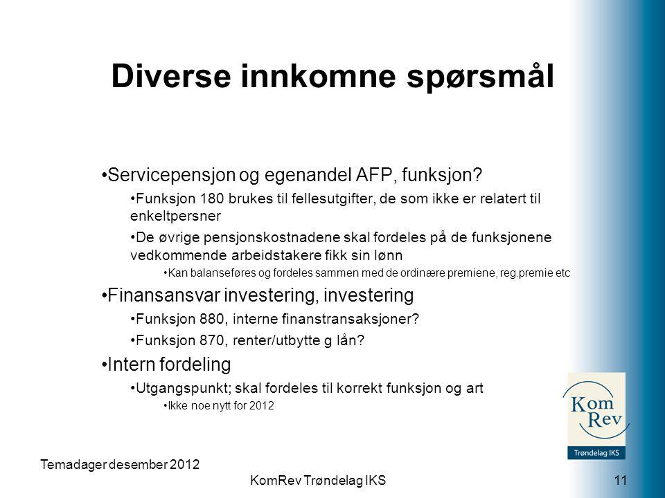 KomRev Trøndelag IKS Diverse innkomne spørsmål Servicepensjon og egenandel AFP, funksjon? Funksjon 180 brukes til fellesutgifter, de som ikke er relat