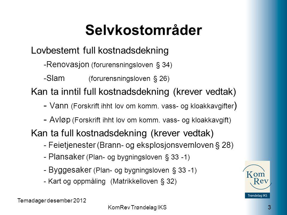KomRev Trøndelag IKS Selvkostområder Lovbestemt full kostnadsdekning -Renovasjon (forurensningsloven § 34) -Slam (forurensningsloven § 26) Kan ta innt
