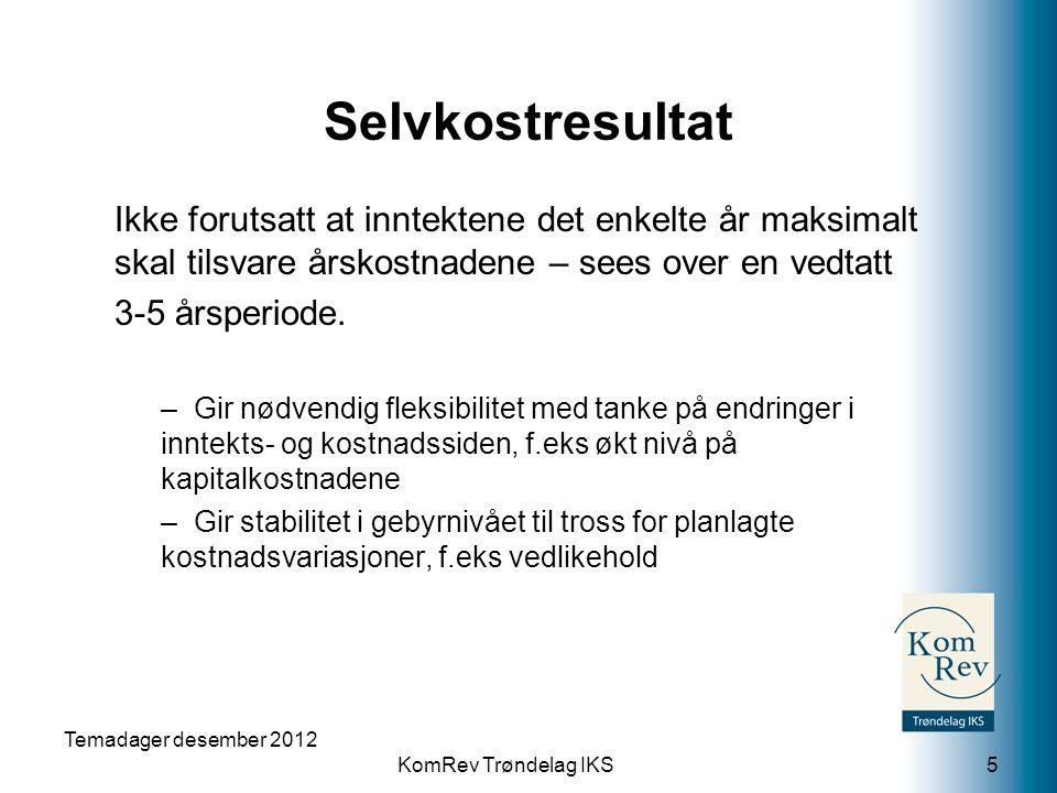 KomRev Trøndelag IKS Selvkostresultat Ikke forutsatt at inntektene det enkelte år maksimalt skal tilsvare årskostnadene – sees over en vedtatt 3-5 års