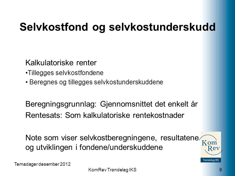 KomRev Trøndelag IKS Selvkostfond og selvkostunderskudd Kalkulatoriske renter Tillegges selvkostfondene Beregnes og tillegges selvkostunderskuddene Be