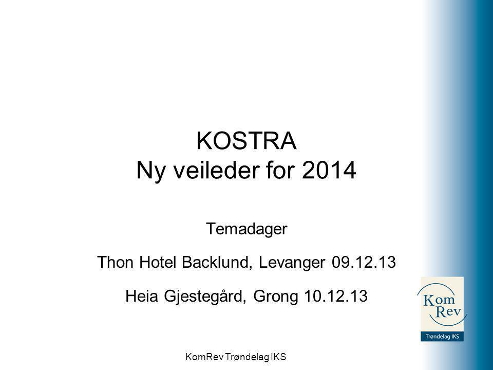KomRev Trøndelag IKS KOSTRA Ny veileder for 2014 Temadager Thon Hotel Backlund, Levanger 09.12.13 Heia Gjestegård, Grong 10.12.13