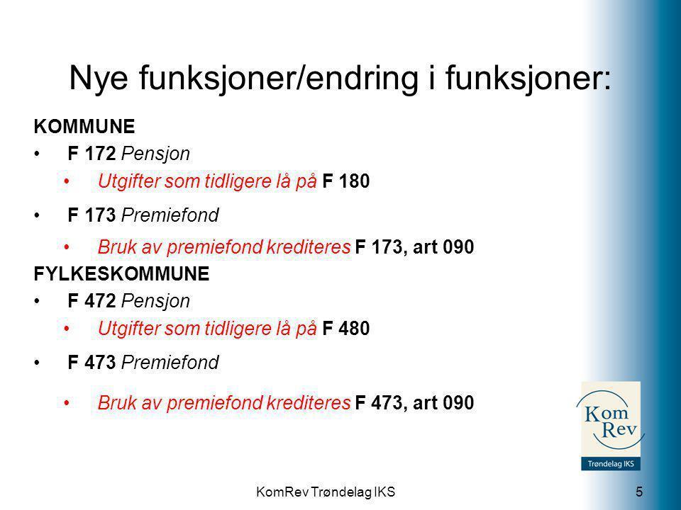 KomRev Trøndelag IKS Nye funksjoner/endring i funksjoner: KOMMUNE F 172 Pensjon Utgifter som tidligere lå på F 180 F 173 Premiefond Bruk av premiefond