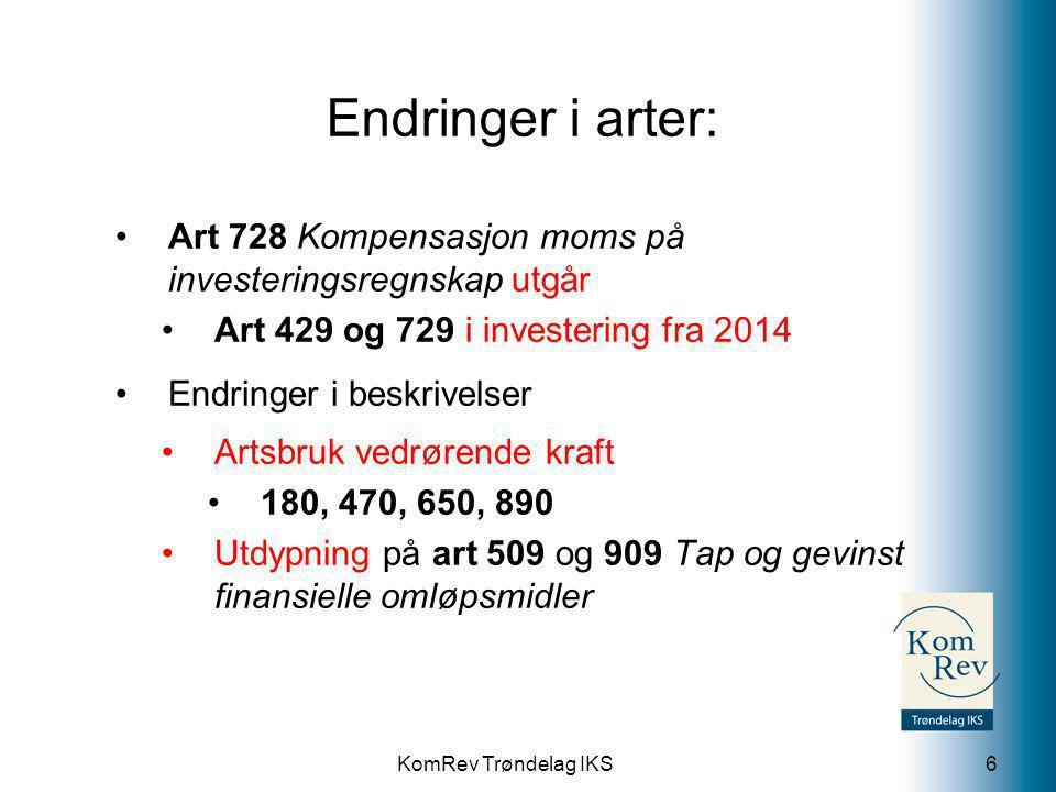 KomRev Trøndelag IKS Endringer i arter: Art 728 Kompensasjon moms på investeringsregnskap utgår Art 429 og 729 i investering fra 2014 Endringer i besk