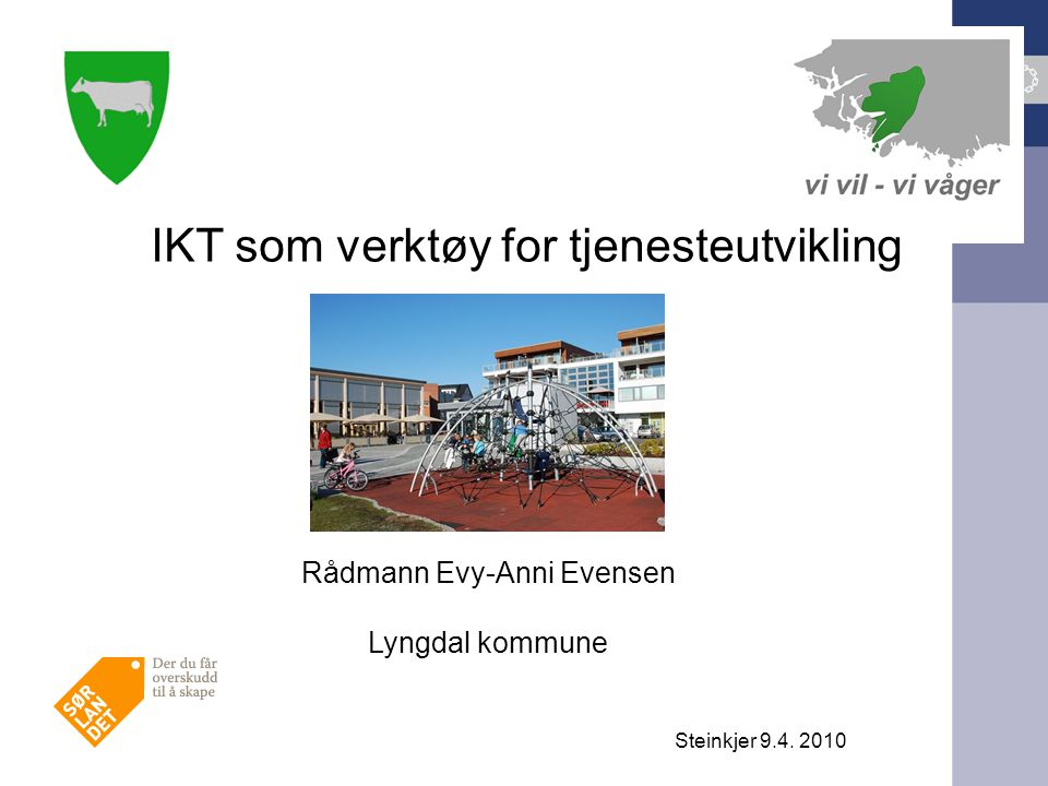 IKT som verktøy for tjenesteutvikling Rådmann Evy-Anni Evensen Lyngdal kommune Steinkjer 9.4. 2010