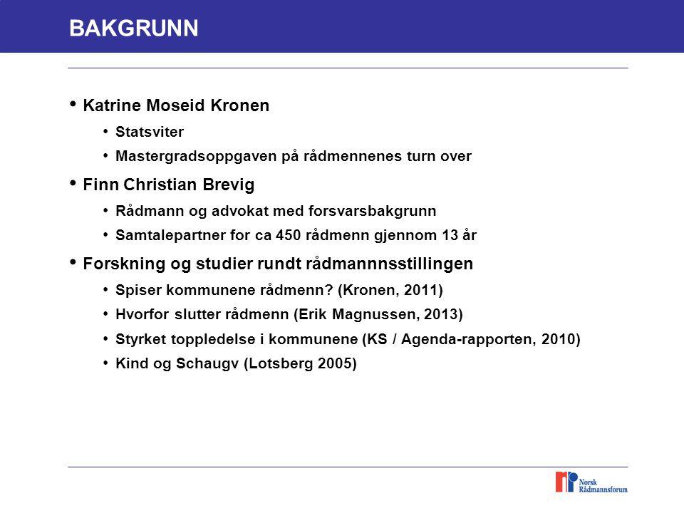 BAKGRUNN Katrine Moseid Kronen Statsviter Mastergradsoppgaven på rådmennenes turn over Finn Christian Brevig Rådmann og advokat med forsvarsbakgrunn S