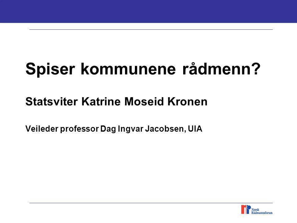 Spiser kommunene rådmenn? Statsviter Katrine Moseid Kronen Veileder professor Dag Ingvar Jacobsen, UIA