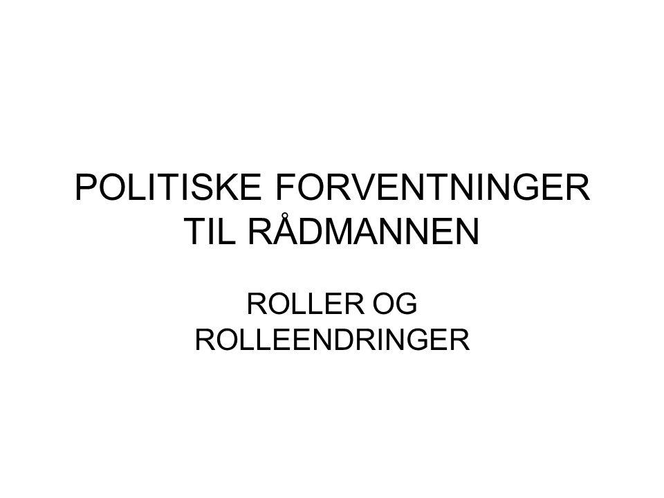 POLITISKE FORVENTNINGER TIL RÅDMANNEN ROLLER OG ROLLEENDRINGER