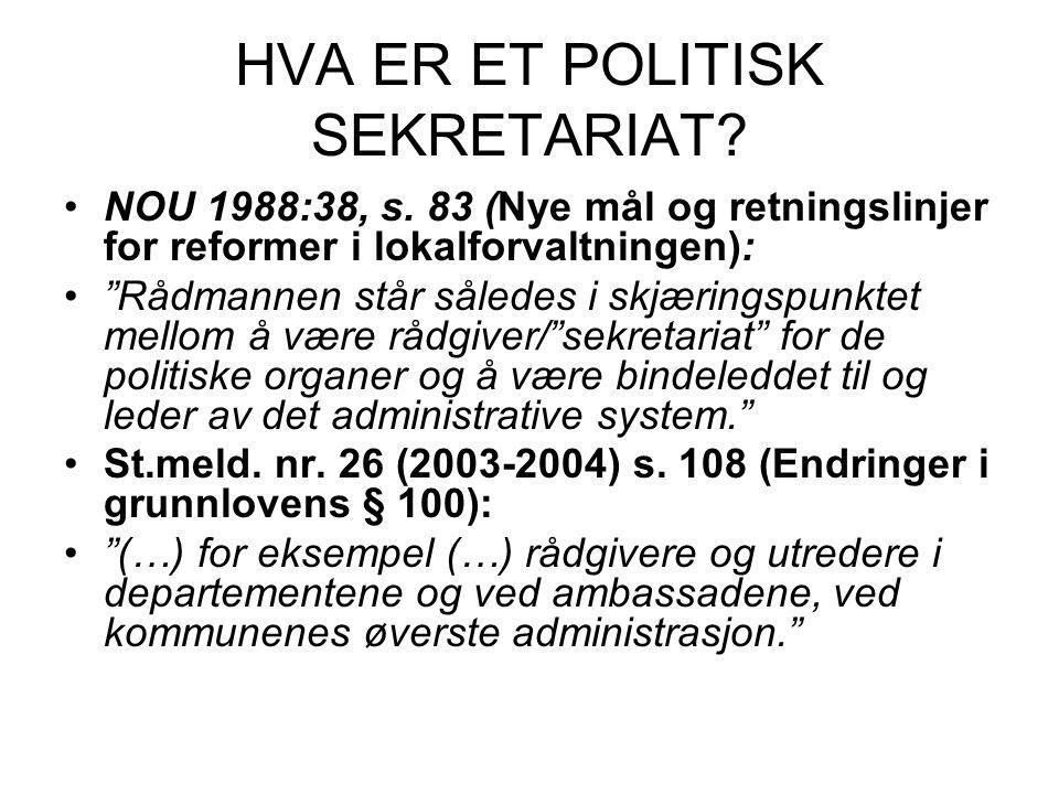 """HVA ER ET POLITISK SEKRETARIAT? NOU 1988:38, s. 83 (Nye mål og retningslinjer for reformer i lokalforvaltningen): """"Rådmannen står således i skjæringsp"""