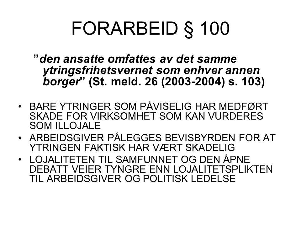 """FORARBEID § 100 """"den ansatte omfattes av det samme ytringsfrihetsvernet som enhver annen borger"""" (St. meld. 26 (2003-2004) s. 103) BARE YTRINGER SOM P"""