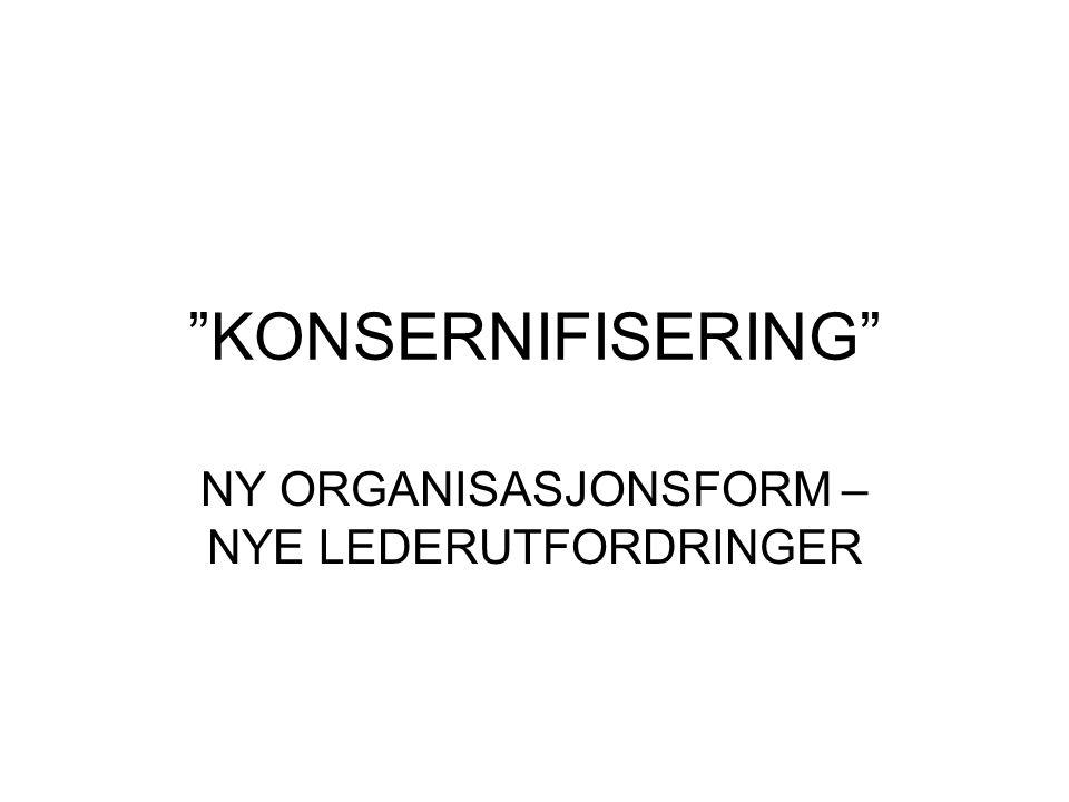 """""""KONSERNIFISERING"""" NY ORGANISASJONSFORM – NYE LEDERUTFORDRINGER"""