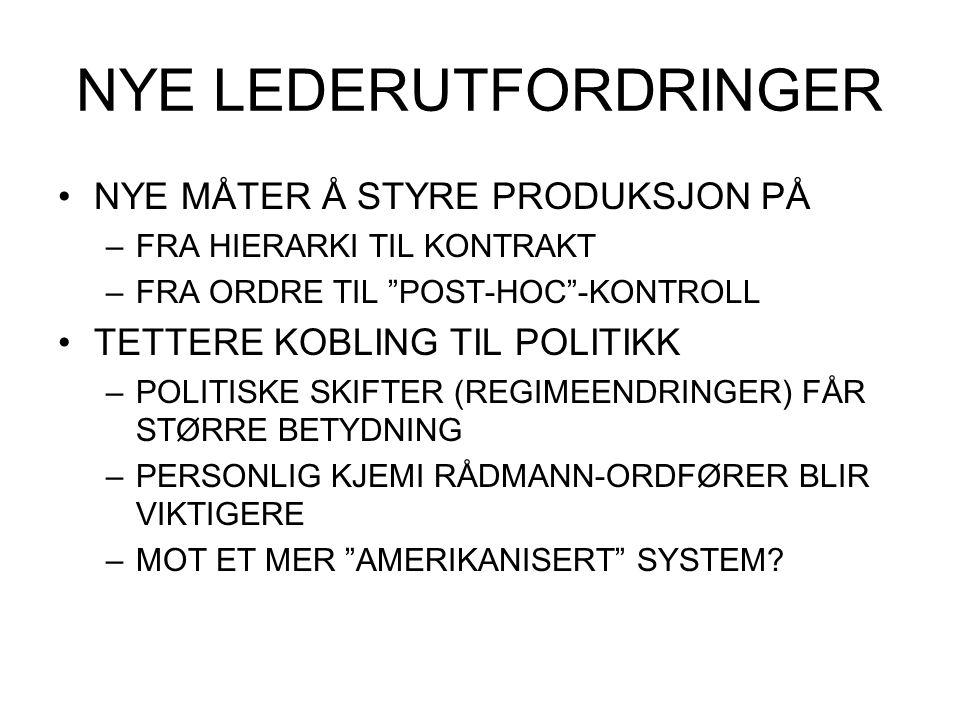"""NYE LEDERUTFORDRINGER NYE MÅTER Å STYRE PRODUKSJON PÅ –FRA HIERARKI TIL KONTRAKT –FRA ORDRE TIL """"POST-HOC""""-KONTROLL TETTERE KOBLING TIL POLITIKK –POLI"""