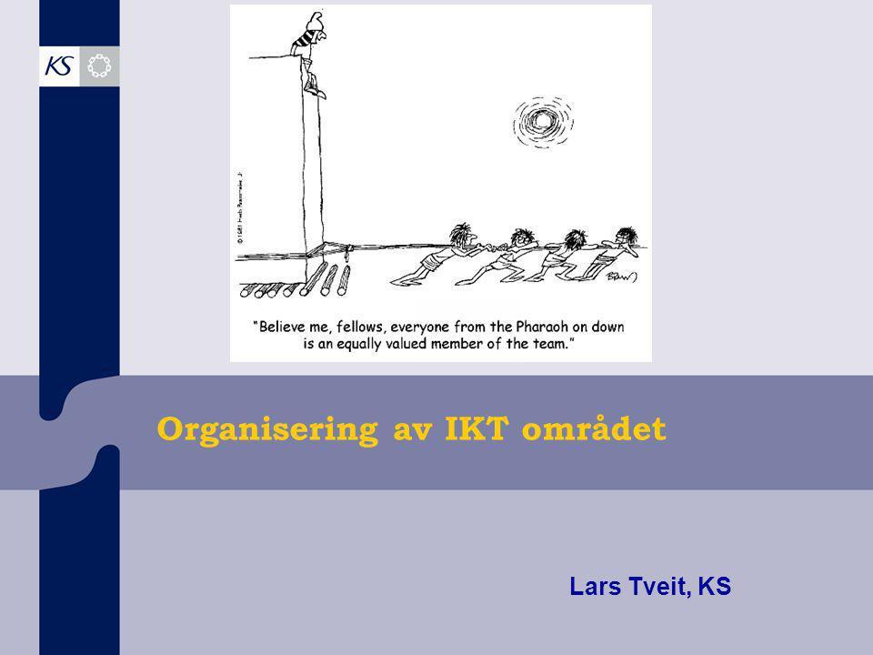 Organisering av IKT området Lars Tveit, KS