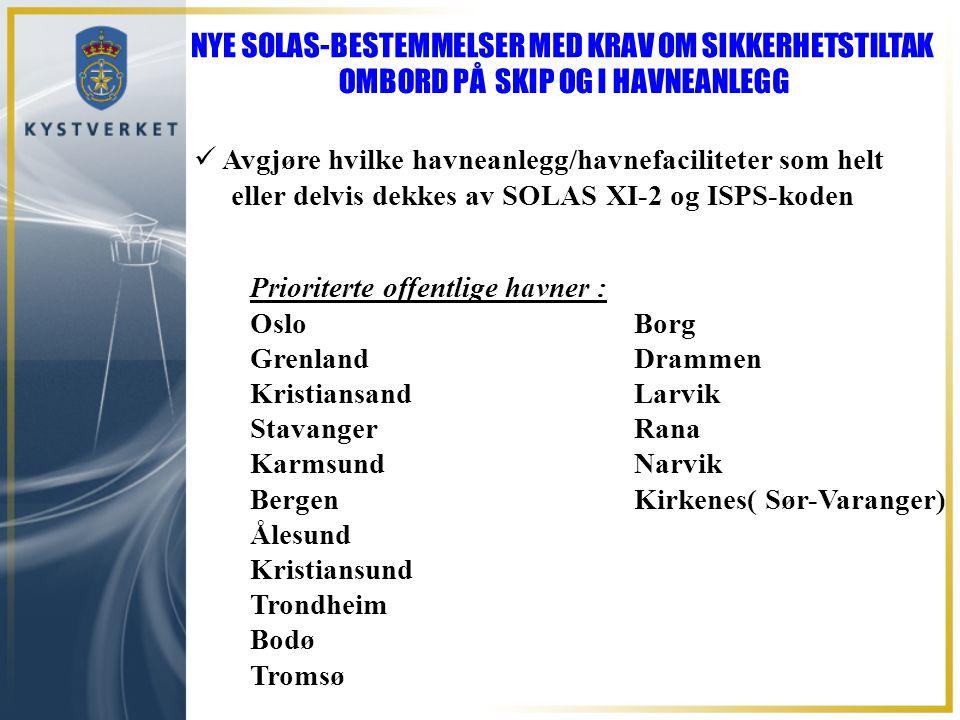 Avgjøre hvilke havneanlegg/havnefaciliteter som helt eller delvis dekkes av SOLAS XI-2 og ISPS-koden Prioriterte offentlige havner : OsloBorg Grenland