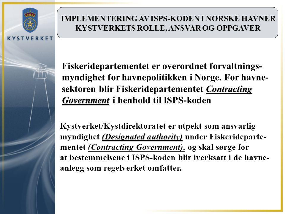 IMPLEMENTERING AV ISPS-KODEN I NORSKE HAVNER KYSTVERKETS ROLLE, ANSVAR OG OPPGAVER Kystverket/Kystdirektoratet er utpekt som ansvarlig (Designated aut
