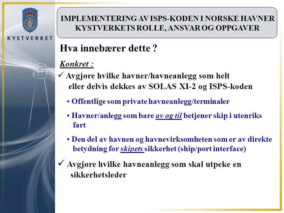 IMPLEMENTERING AV ISPS-KODEN I NORSKE HAVNER KYSTVERKETS ROLLE, ANSVAR OG OPPGAVER Offentlige som private havneanlegg/terminaler Havner/anlegg som bar