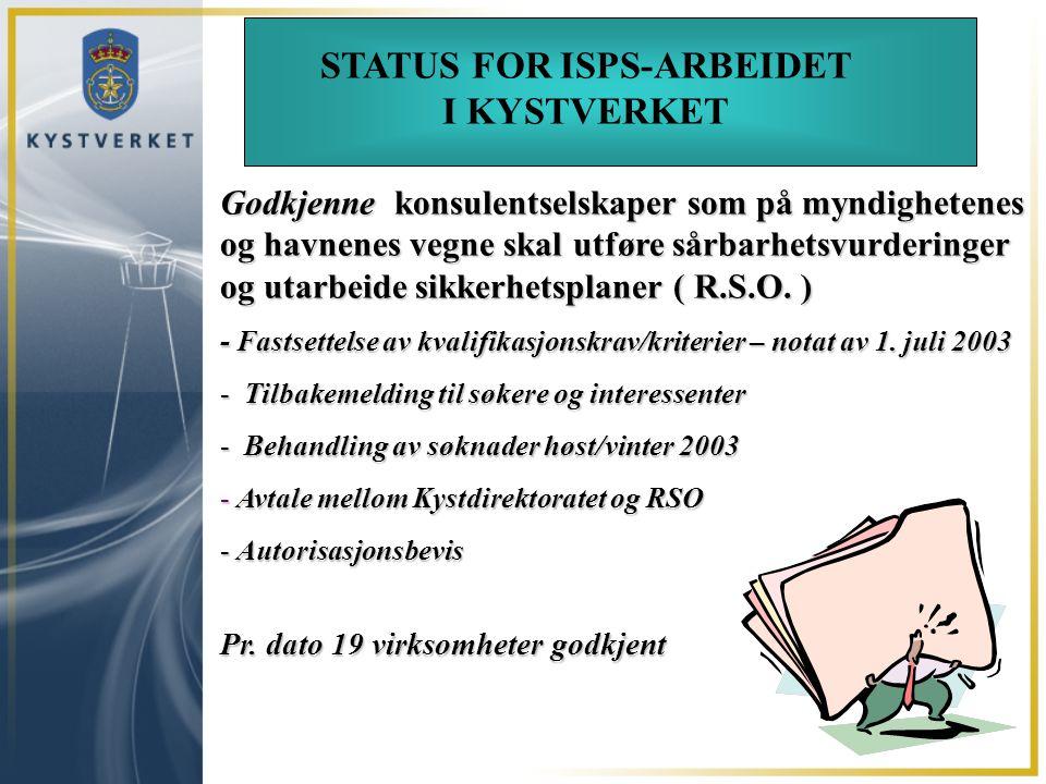 STATUS FOR ISPS-ARBEIDET I KYSTVERKET Godkjenne konsulentselskaper som på myndighetenes og havnenes vegne skal utføre sårbarhetsvurderinger og utarbei
