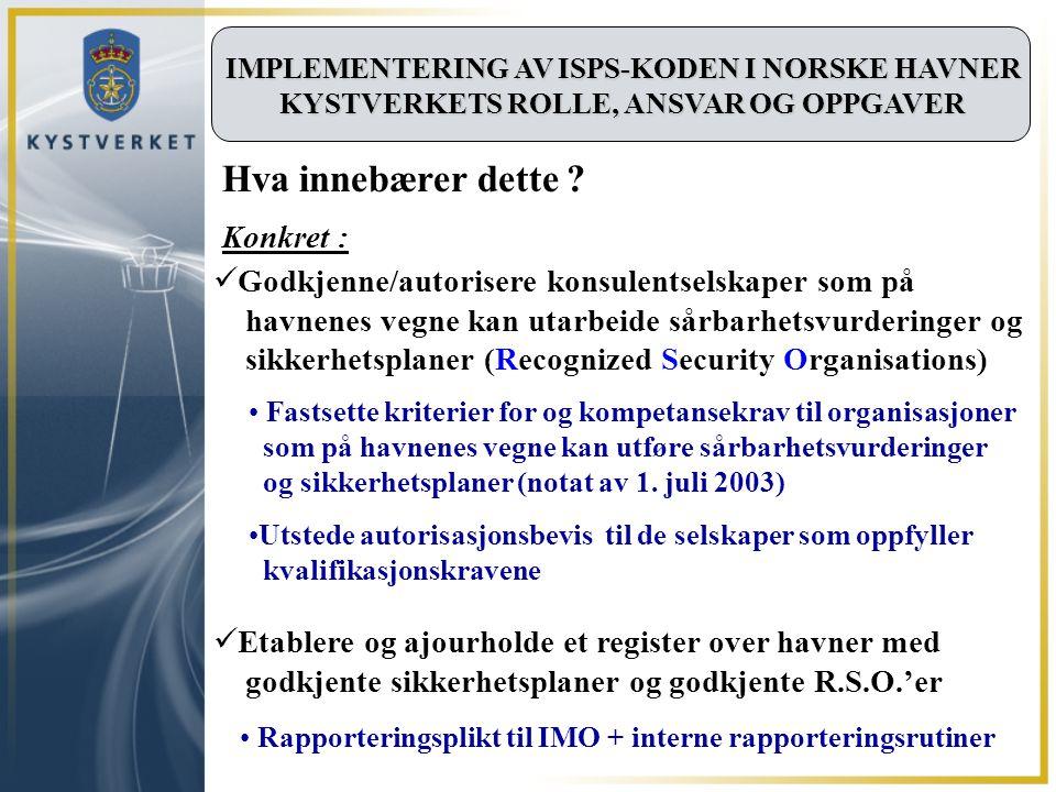 IMPLEMENTERING AV ISPS-KODEN I NORSKE HAVNER KYSTVERKETS ROLLE, ANSVAR OG OPPGAVER Fastsette kriterier for og kompetansekrav til organisasjoner som på