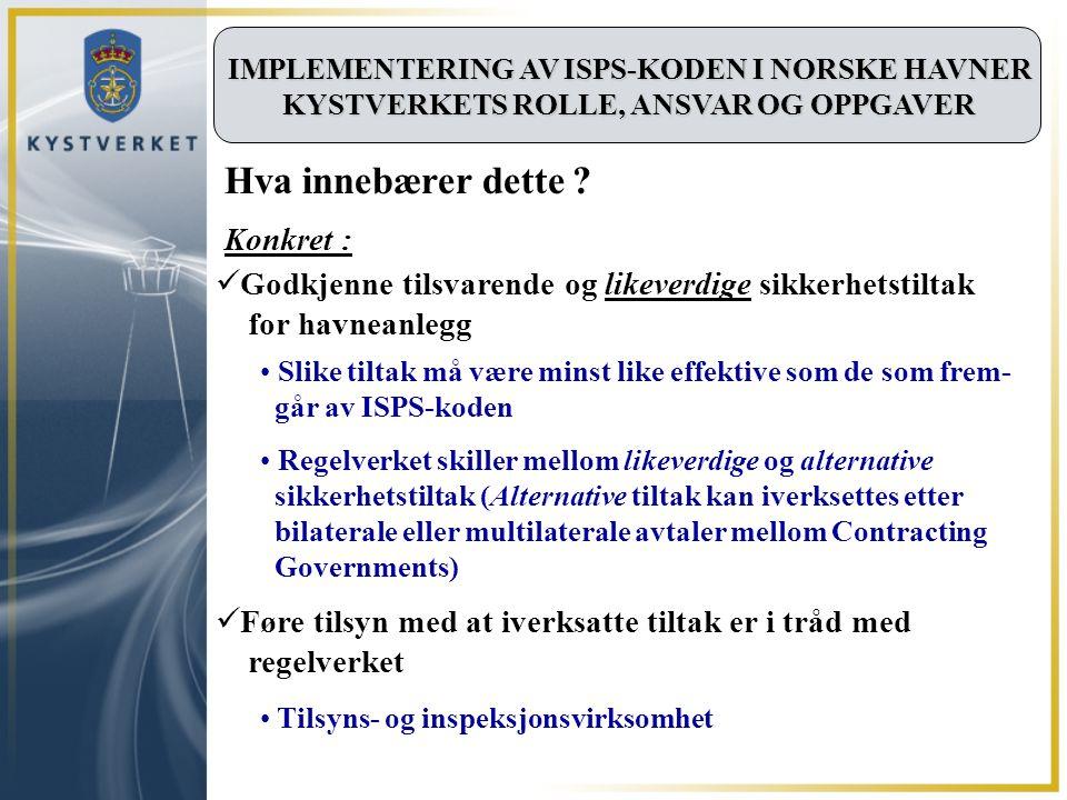 IMPLEMENTERING AV ISPS-KODEN I NORSKE HAVNER KYSTVERKETS ROLLE, ANSVAR OG OPPGAVER Slike tiltak må være minst like effektive som de som frem- går av I