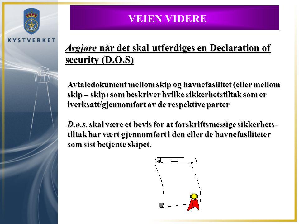 VEIEN VIDERE Avgjøre når det skal utferdiges en Declaration of security (D.O.S) Avtaledokument mellom skip og havnefasilitet (eller mellom skip – skip