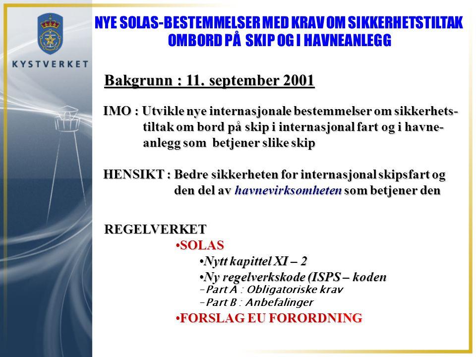 Bakgrunn : 11. september 2001 IMO : Utvikle nye internasjonale bestemmelser om sikkerhets- tiltak om bord på skip i internasjonal fart og i havne- til