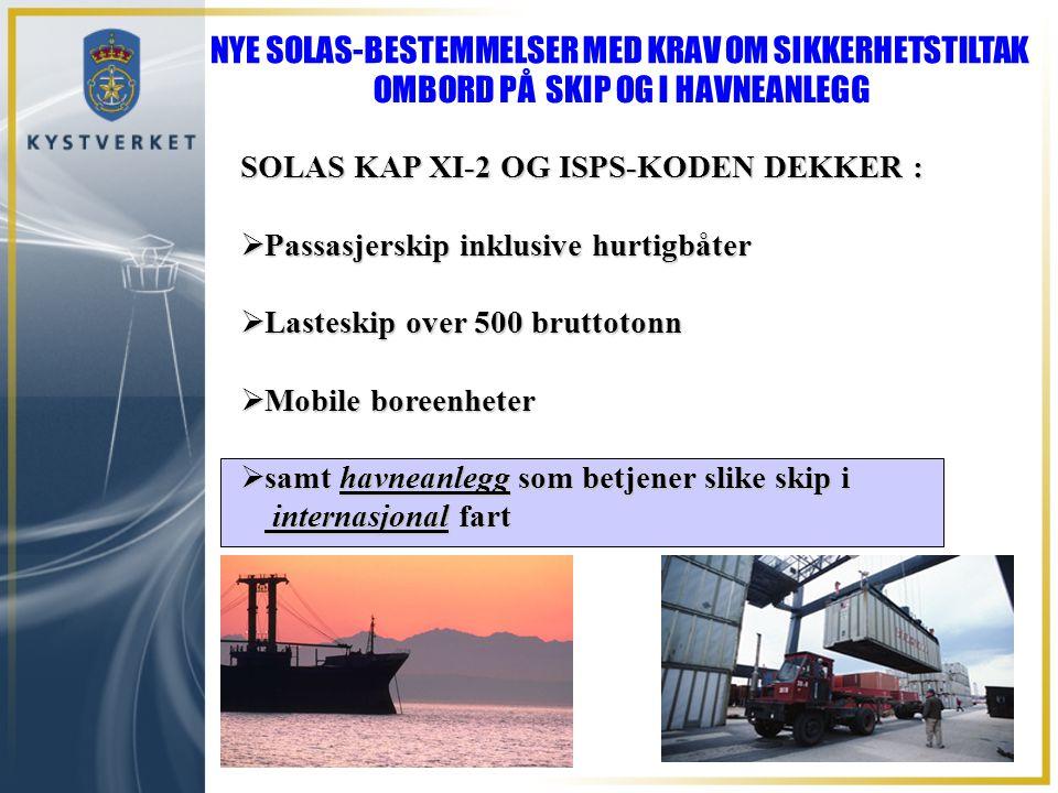 SOLAS KAP XI-2 OG ISPS-KODEN DEKKER :  Passasjerskip inklusive hurtigbåter  Lasteskip over 500 bruttotonn  Mobile boreenheter  samt havneanlegg so