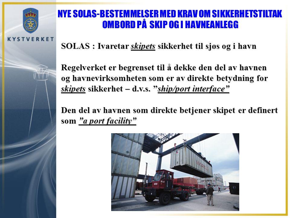 SOLAS : Ivaretar skipets sikkerhet til sjøs og i havn Regelverket er begrenset til å dekke den del av havnen og havnevirksomheten som er av direkte be